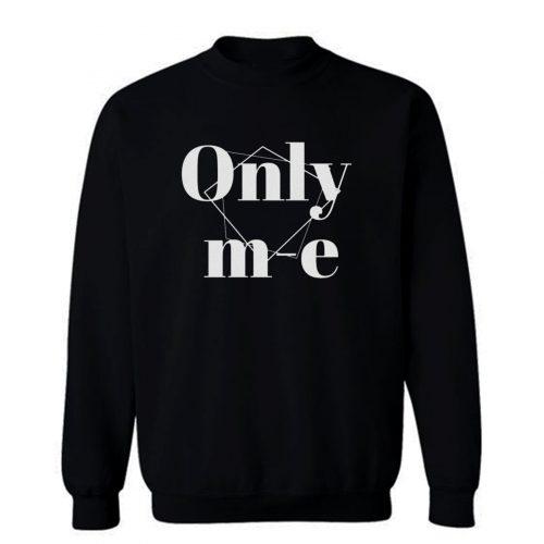 Only Me Sweatshirt