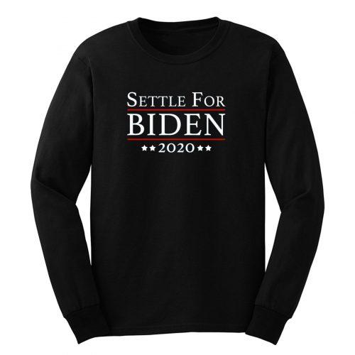 Settle For Biden 2020 Long Sleeve