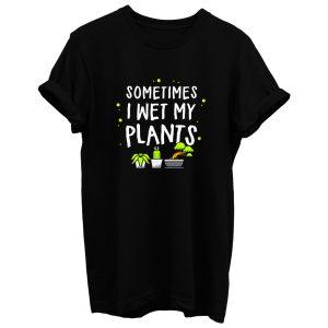 Sometimes I Wet My Plants Gardening T Shirt