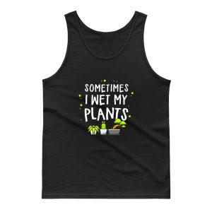 Sometimes I Wet My Plants Gardening Tank Top