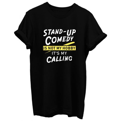 Stand Up Comedy Is Not My Hobby Its My Calling T Shirt