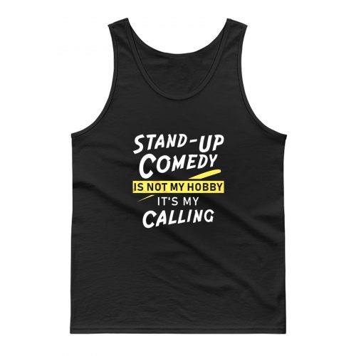 Stand Up Comedy Is Not My Hobby Its My Calling Tank Top