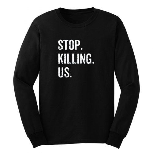 Stop Killing Us Long Sleeve