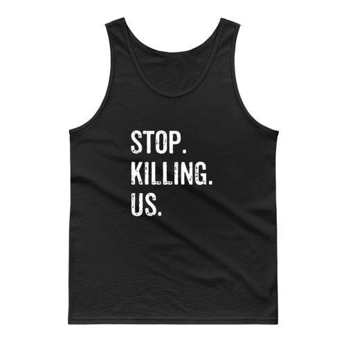 Stop Killing Us Tank Top