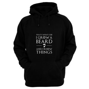 Thats What I Do I Grow Beard And i Know Things Hoodie