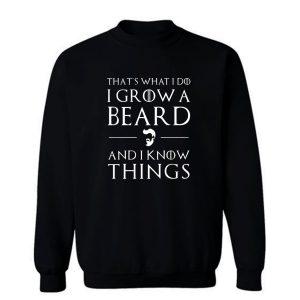 Thats What I Do I Grow Beard And i Know Things Sweatshirt