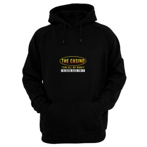 The Casino Took All My Money Im Going Back For it Hoodie