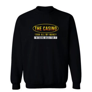 The Casino Took All My Money Im Going Back For it Sweatshirt