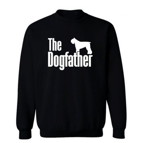 The Dogfather Bouvier Des Flandres Sweatshirt