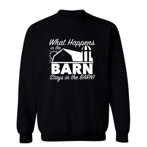 What Happens In Barn Sweatshirt