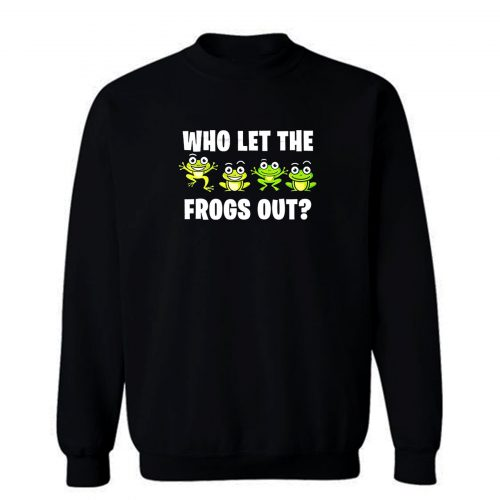 Who Let The Frogs Out Animal Sweatshirt