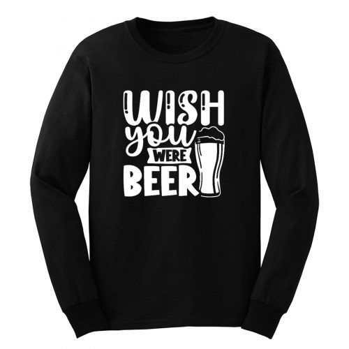 Wish You Were Beer Long Sleeve