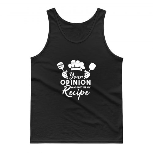 Your Opinion Was Not In My Recipe Tank Top