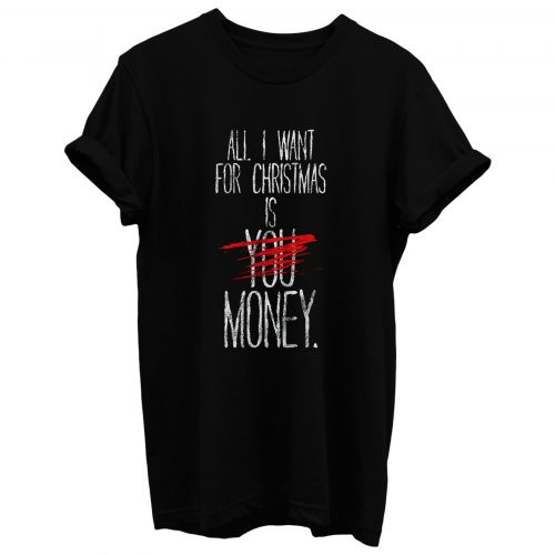 Alle I Want For Christmas Ist Du Geld T Shirt