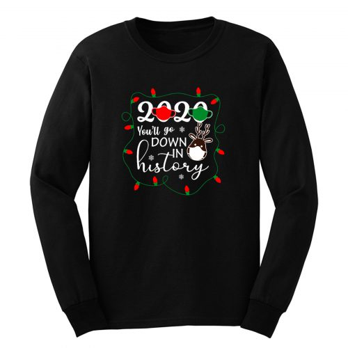 Christmas 2020 Youll Go Down In History Long Sleeve