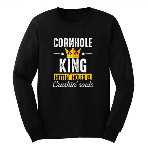Cornhole King Hittin Holes And Crushin Souls Long Sleeve