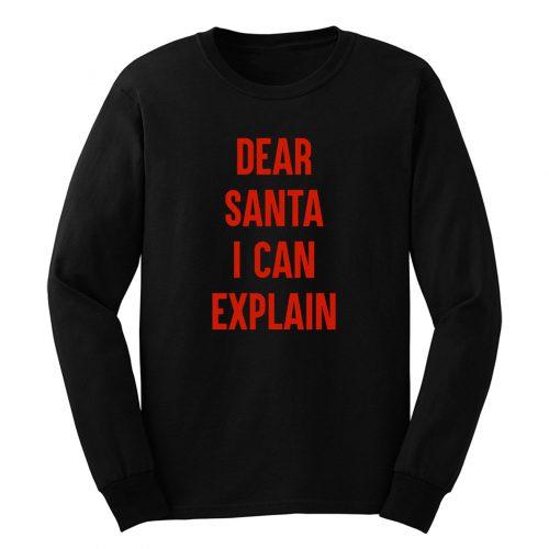 Dear Santa I Can Explain Long Sleeve