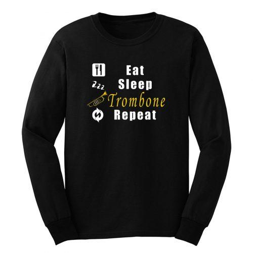 Eat Sleep Trombone Repeat Long Sleeve