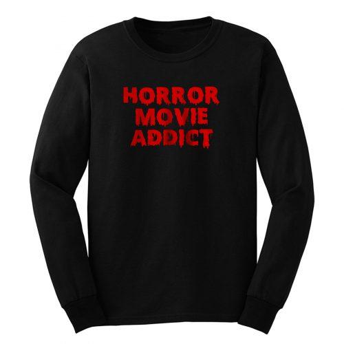 Horror Movie Addict Long Sleeve