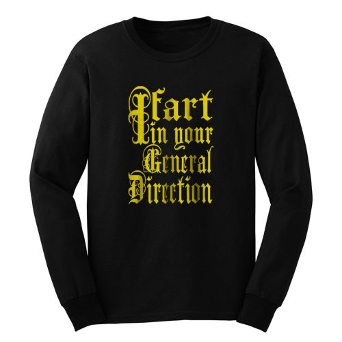 I Fart In Your General Direction Long Sleeve
