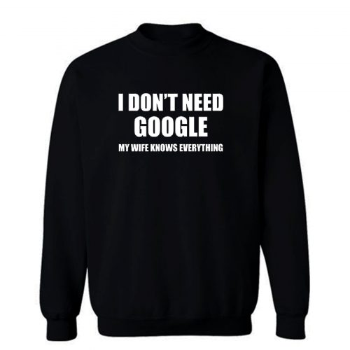 I Lied Dont T Need Google My Wife Knows Everything Sweatshirt