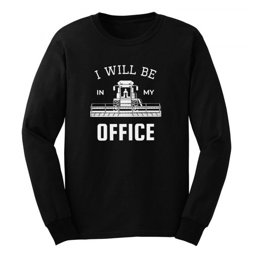 I Will Be In My Office Long Sleeve