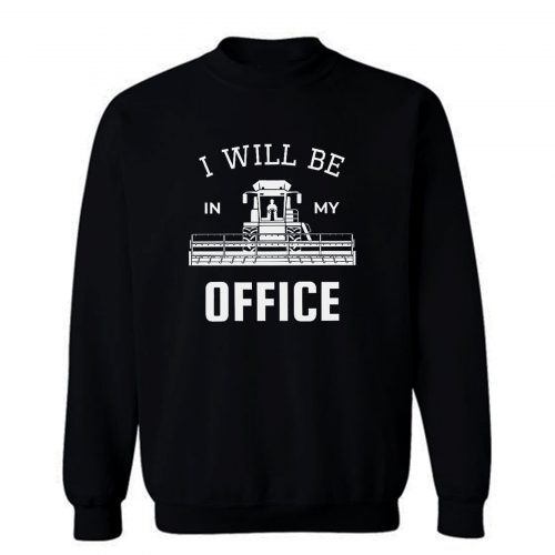 I Will Be In My Office Sweatshirt