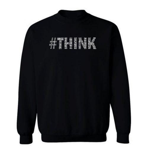 Just Think Sweatshirt