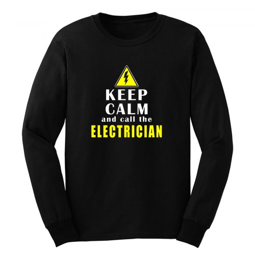 Keep Calm And Call The Electrician Long Sleeve