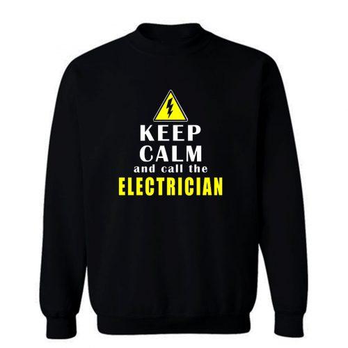 Keep Calm And Call The Electrician Sweatshirt