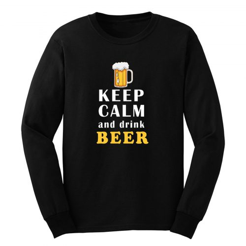 Keep Calm And Drink Beer Long Sleeve