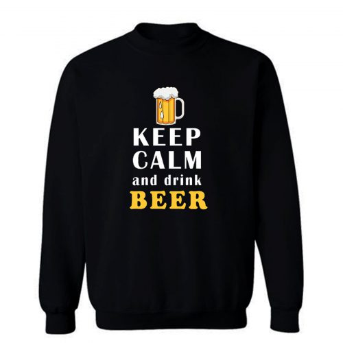 Keep Calm And Drink Beer Sweatshirt