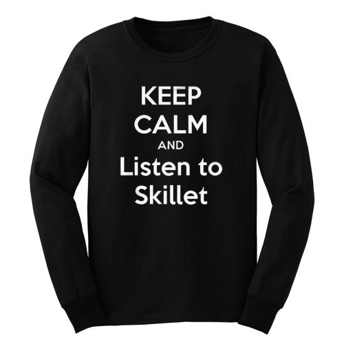 Keep Calm And Listen Skillet Long Sleeve