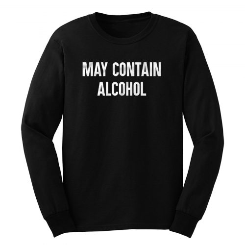 May Contain Alcohol Long Sleeve