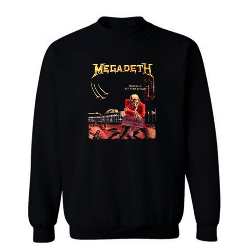Megadeth Peace Sells But Whos Buying Sweatshirt