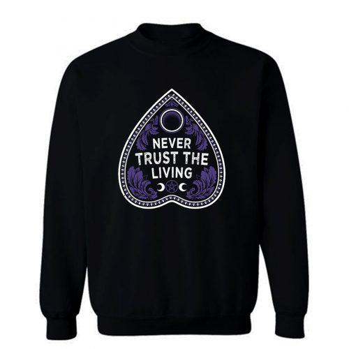 Never Trust The Living Sweatshirt