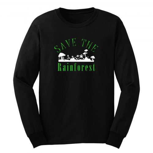 Save The Rainforest Movement Long Sleeve