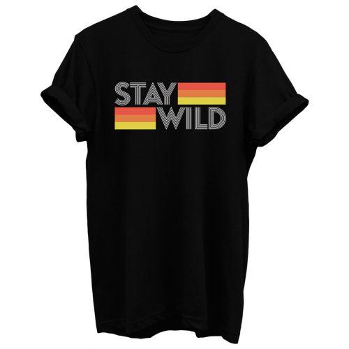 Stay Wild T Shirt