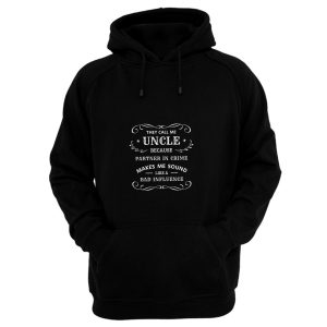 They Call Me Uncle Because Partner In Crime Sounds Like A Bad Influence Hoodie