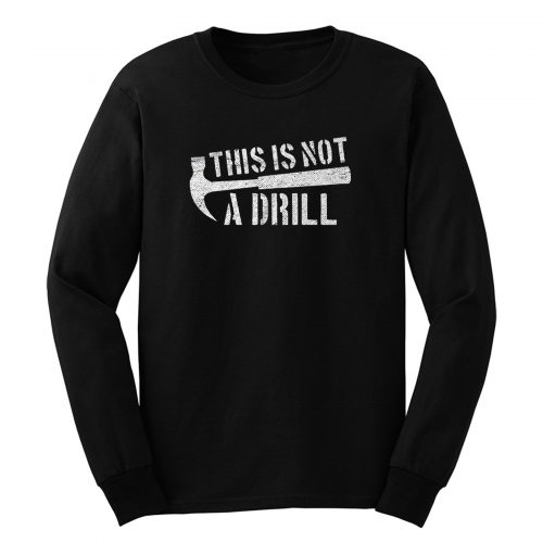 This Is Not A Drill Long Sleeve