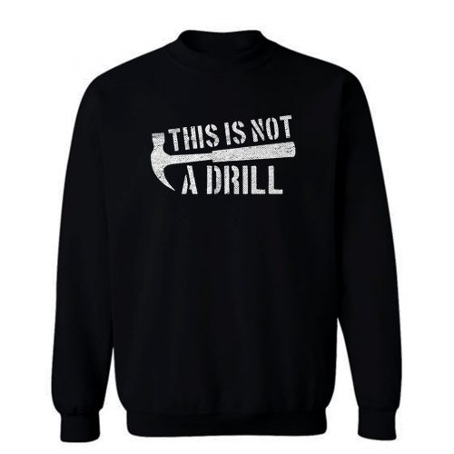 This Is Not A Drill Sweatshirt