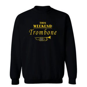 This Weekend Trombone Sweatshirt