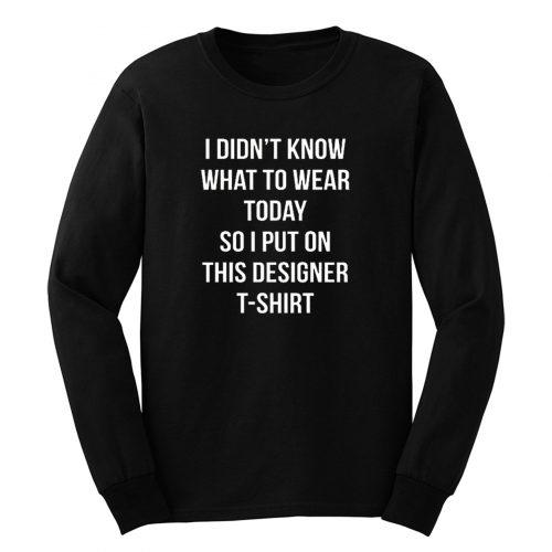 Tragen Heute So Put Auf Das Designer T Shirt Neuheit Lustig Long Sleeve
