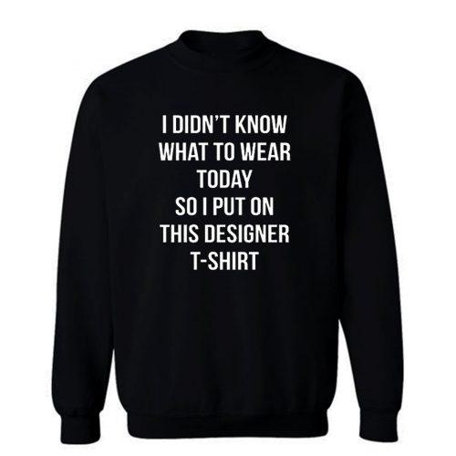 Tragen Heute So Put Auf Das Designer T Shirt Neuheit Lustig Sweatshirt