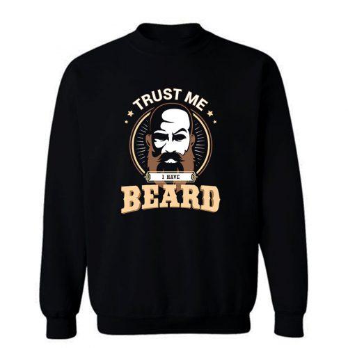 Trust Me I Have Beard Sweatshirt