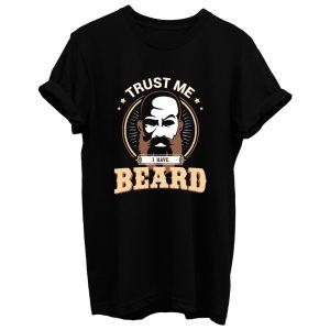 Trust Me I Have Beard T Shirt