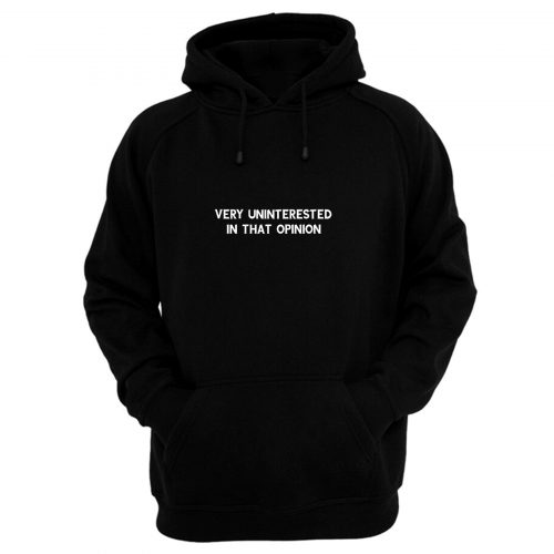 Very Uninterested In That Opinion Quote Hoodie
