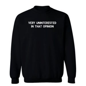 Very Uninterested In That Opinion Quote Sweatshirt