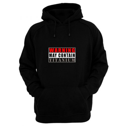 Warning May Contain Titanium Hoodie