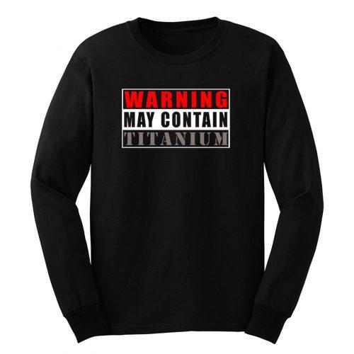 Warning May Contain Titanium Long Sleeve